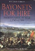 Bayonets for Hire Mercenaries at War, 15501789