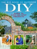 The Big Book of Outdoor DIY: Over 75 Step-by-step Projects