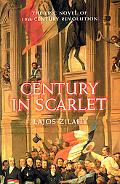 Century in Scarlet The Epic Novel of European Revolution