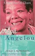 Order Out of Chaos The Autobiographical Works of May Angelou