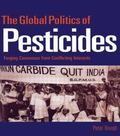 Global Politics of Pesticides: Forging Consensus from Conflicting Interests