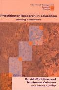 Practitioner Research in Education Making a Difference