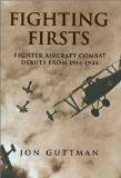 Fighting Firsts: Fighter Aircraft Combat Debuts from 1914-1944