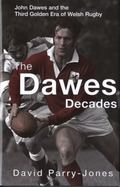 Dawes Decades John Dawes and the Third Golden Era of Welsh Rugby