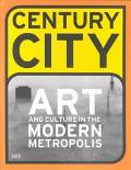 Century City Art and Culture in the Modern Metropolis