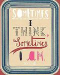Sometimes I Think, Sometimes I Am