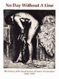 No Day Without a Line The History of the Royal Society of Painter-Printmakers 1880-1999