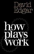 How Plays Work: A Practical Guide to Playwriting