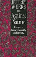 Against Nature Essays on History, Sexuality and Identity