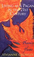Living as a Pagan in the 21st Century: Phoenix from the Flame