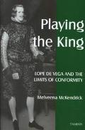 Playing the King Lope De Vega and the Limits of Conformity