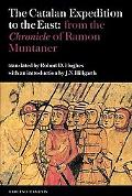 The Catalan Expedition to the East From the Chronicle of Ramon Muntaner