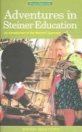 Adventures in Steiner Education An Introduction to the Waldorf Approach