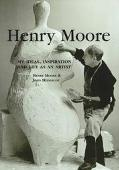 Henry Moore: My Ideas, Inspiration and Life as an Artist