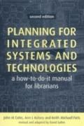 Planning for Integrated Systems and Technology: A How-to-do-it Manual for Librarians