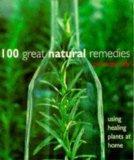 100 Great Natural Remedies Using Healing