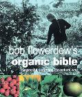 Bob Flowerdew's Organic Bible Successful Gardening the Natural Way