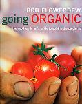 Going Organic: The Good Gardener's Guide to Getting It Right