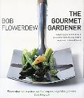 The Gourmet Gardener: Everything You Need to Know to Grow and Prepare the Very Finest of Veg...