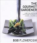 Gourmet Gardener : Everything You Need to Know to Grow and Prepare the Very Finest of Vegeta...
