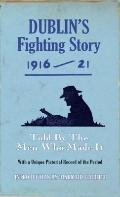 Dublin's Fighting Story 1916 - 21: Told by the Men Who Made It (Fighting Stories)