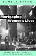 Mortgaging Women's Lives Feminist Critiques of Structural Adjustments