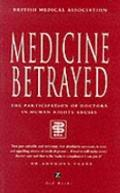 Medicine Betrayed: The Participation of Doctors in Human Rights Abuses