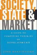 Society, State and Market A Guide to Competing Theories of Development