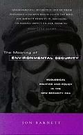 Meaning of Environmental Security Ecological Politics and Policy in the New Security Era