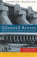 Silenced Rivers The Ecology and Politics of Large Dams