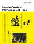 How to Create a Portfolio and Get Hired : A Guide for Graphic Designers and Illustrators