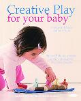 Creative Play for Your Baby Steiner Expertise and Toy Projects for a Natural Start in Life