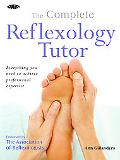 Complete Reflexology Tutor Everything You Need to Know to Achieve Professional Expertise