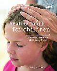 Healing Touch for Children: Massage, Acupressure and Reflexology Routine for Children Aged 4-12