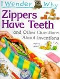 I Wonder why Zippers Have Teeth: And Other Questions about Inventions