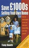 Save Thousands Selling Your Own Home: Learn an Estate Agent's Secrets and Make More Money Se...