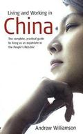 Living and Working in China: The Complete, Practical Guide to Living as an Expatriate in the...