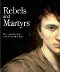Rebels And Martyrs The Image of the Artist in the Nineteenth Century