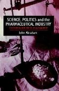 Science, Politics And The Pharmaceutical Industry: Controversy And Bias In Drug Regulation