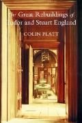 Great Rebuildings of Tudor and Stuart England Revolutions in Architectural Taste