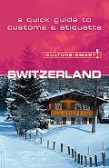 Culture Smart! Switzerland A Quick Guide to Customs And Etiquette