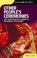 Other People's Ceremonies : The Good Guest's Guide to Religious Occasions