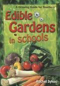 Edible Gardens in Schools : A Growing Guide for Teachers