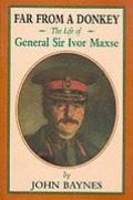 Far from a Donkey: The Life of General Sir Ivor Maxse