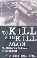 To Kill and Kill Again: The True Confessions of a Cold-Blooded Killer