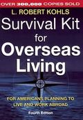 Survival Kit for Overseas Living For Americans Planning to Live and Work Abroad