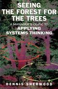 Seeing the Forest for the Trees A Manager's Guide to Applying Systems Thinking