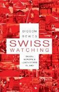 Swiss Watching : Inside Europe's Landlocked Island