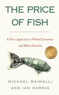 Price of Fish : A New Approach to Wicked Economics and Better Design