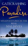 Gatecrashing Paradise : Adventures in the Maldives